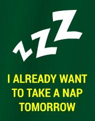 Take A Nap Tomorrow