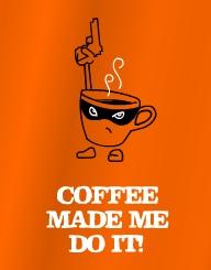 Coffee Made Me