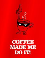 Coffee Made Me'