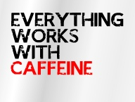 Everything Works With Caffeine