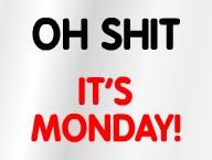 Shit, It's Monday!