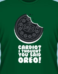 Oreos? I thought you said Cardio!