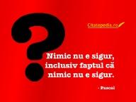 Citatepedia.ro - Nimic Nu E Sigur'
