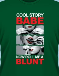 Cool story babe, now roll me a blunt!'