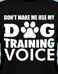 Don't make me use my Dog Training Voice'