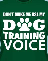 Don't make me use my Dog Training Voice'