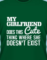 My Girlfriend does this Cute thing where She Doesn't Exist'