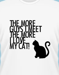 The More Guys I Meet the More I love my Cat