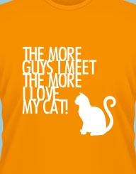 The More Guys I Meet the More I love my Cat'