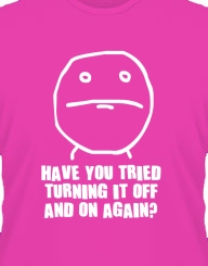 Have you tried turning it off and on again?'