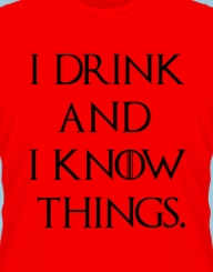I Drink And I Know Things'