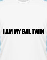 I am my evil twin.