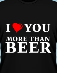 I Love You More Than Beer'