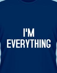 I'm everything'