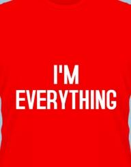 I'm everything