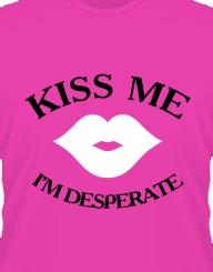 Kiss me, I'm desperate'