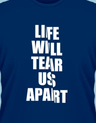 Life will tear us apart'