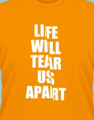 Life will tear us apart