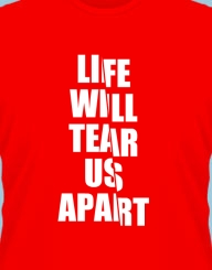 Life will tear us apart'
