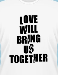 Love will bring us together'