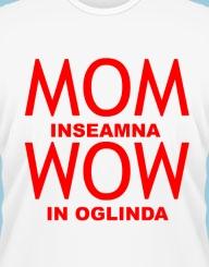 Mom inseamna Wow in oglinda