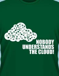 Nobody understands the cloud!'