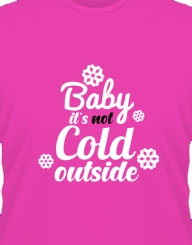 Baby it's not cold outside