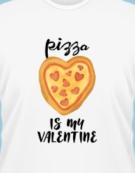 Pizza is my valentine