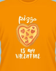 Pizza is my valentine'