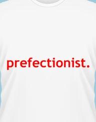 Prefectionist.'