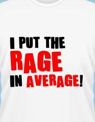 I put the rage in average!