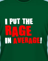 I put the rage in average!
