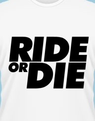 Ride or Die!
