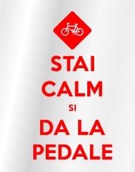 Stai Calm si Da La Pedale