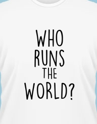 Who runs the world?'