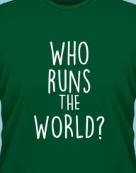 Who runs the world?'