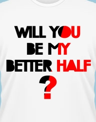 Will you be my better half?