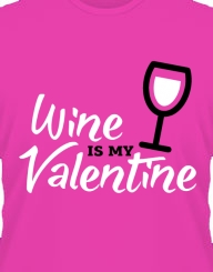 Wine is my Valentine'