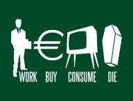 Work Buy Consume Die'